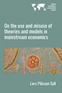 On the Use and Misuse of Theories and Models in Mainstream Economics